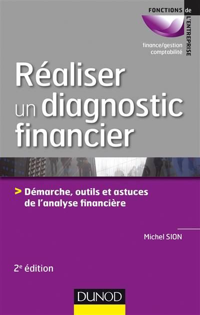 Réaliser Un Diagnostic Financier ; Démarches, Outils Et Astuces De L'analyse Financière (2e édition)