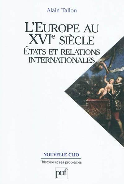 L'europe Au Xvi Siècle ; états Et Relations Internationales