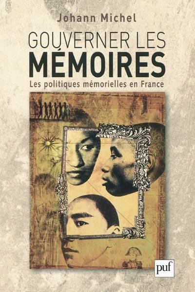Gouverner Les Mémoires ; Les Politiques Mémorielles En France