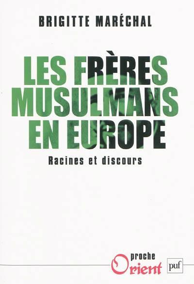 Les Frères Musulmans En Europe ; Racines Et Discours