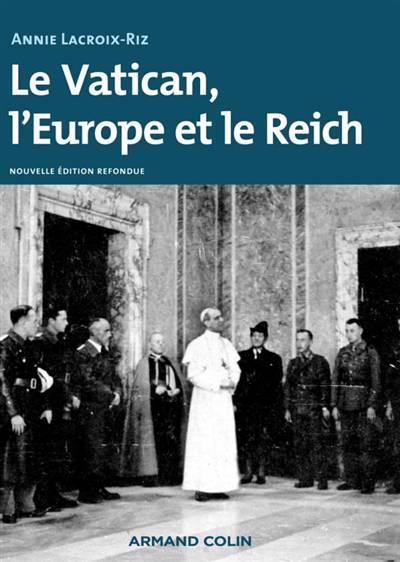 Le Vatican, L'europe Et Le Reich ; De La Première Guerre Mondiale à La Guerre Froide (3e édition)