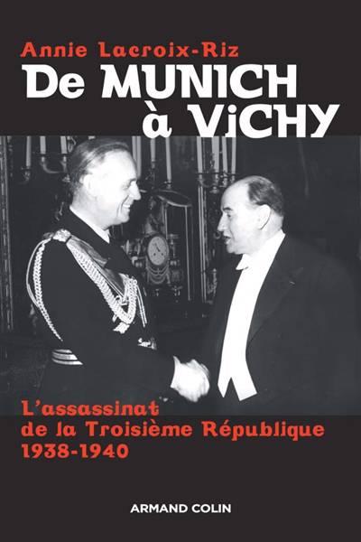 De Munich à Vichy ; L'assassinat De La Troisième République 1938-1940