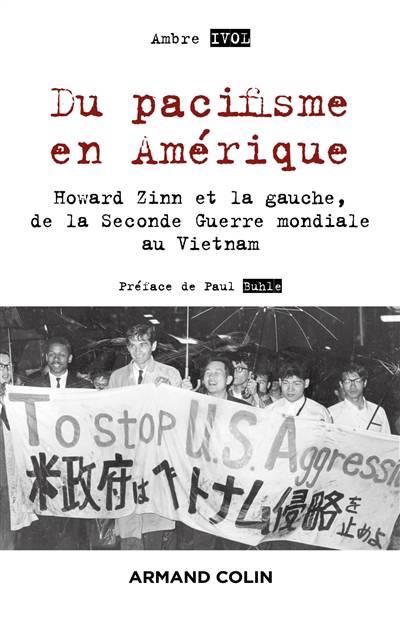 Du Pacifisme En Amérique ; Howard Zinn Et La Gauche, De La Seconde Guerre Mondiale Au Vietnam