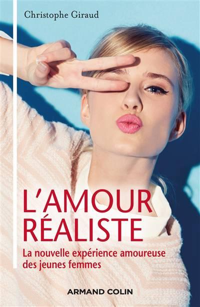 L'amour Réaliste ; La Nouvelle Expérience Amoureuse Des Jeunes Femmes