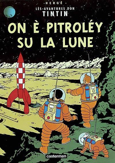 Les Aventures De Tintin ; Lès Avantures Don Tintin T.17 ; On è Pitroléy Su La Lune