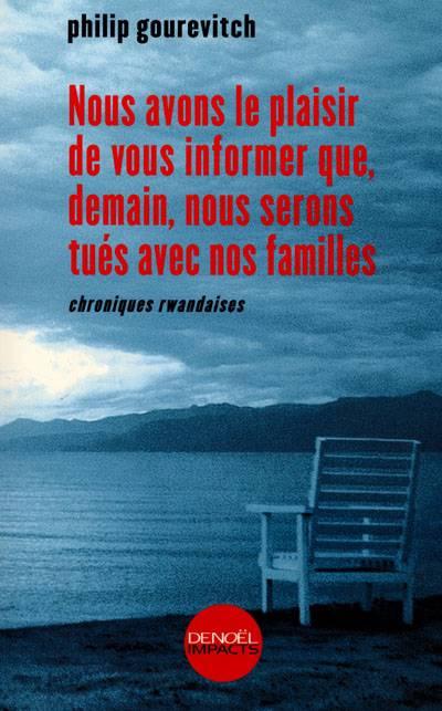 Nous Avons Le Plaisir De Vous Informer Que, Demain, Nous Serons Tués Demain Avec Nos Familles ; Chroniques Rwandaises
