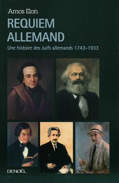 Requiem Allemand ; Une Histoire Des Juifs En Allemagne 1743-1933