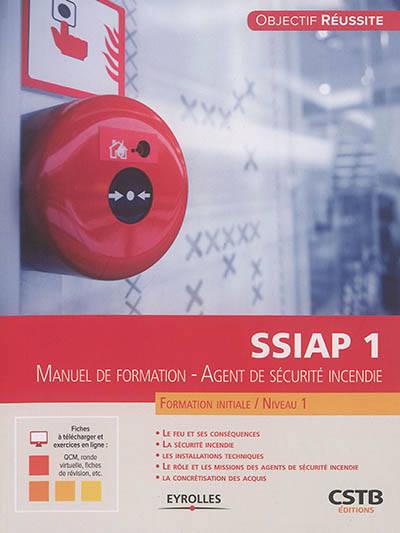 Ssiap 1 ; Agent De Sécurité Incendie ; Formation Initiale Niveau 1 ; Manuel De Formation