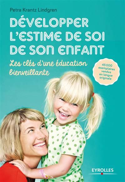 Développer L'estime De Soi De Son Enfant ; Les Clés D'une éducation Bienveillante