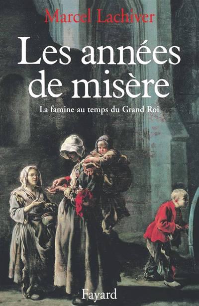 Les Annees De Misere - La Famine Au Temps Du Grand Roi