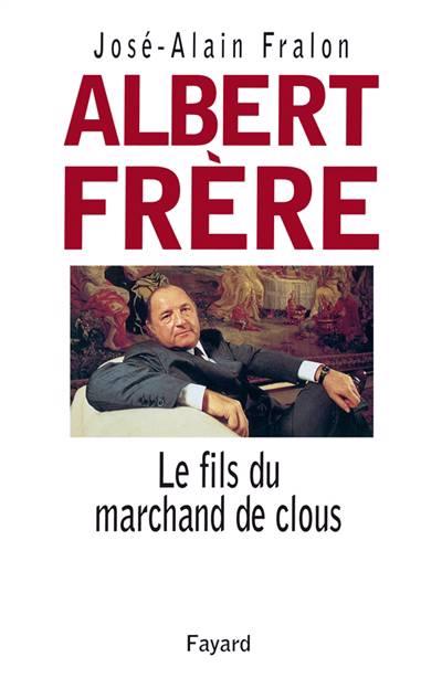Albert Frère : Le Fils Du Marchand De Clous