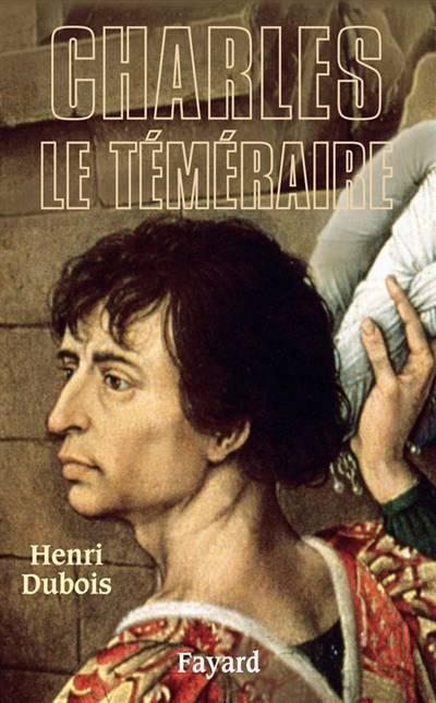 Biographies Historiques - 65 - Charles Le Temeraire
