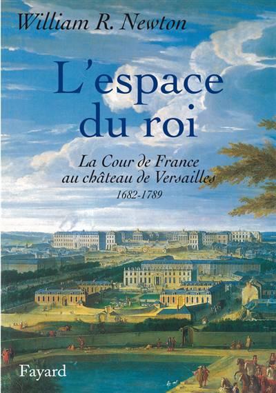 L'espace Du Roi - La Cour De France Au Chateau De Versailles 1682-1789