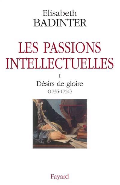 Les Passions Intellectuelles T.1 ; Désirs De Gloire (1735-1751)