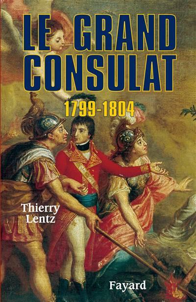 Le Grand Consulat ; 1799-1804