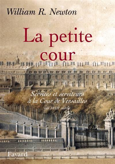La Petite Cour ; Services Et Serviteurs à La Cour De Versailles Au Xviii Siècle