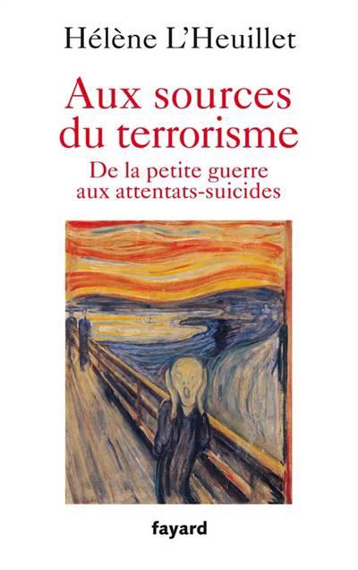 Aux Sources Du Terrorisme ; De La Petite Guerre Aux Attentats-suicides