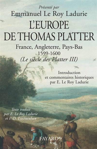 Le Siècle Des Platter T.3 ; L'europe De Thomas Platter ; France, Angleterre, Pays-bas (1599-1600)