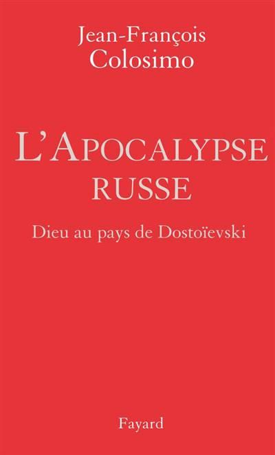 L'apocalypse Russe ; Dieu Au Pays De Dostoïevski