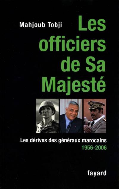 Les Officiers De Sa Majesté ; Les Dérives Des Généraux Marocains (1956-2006)