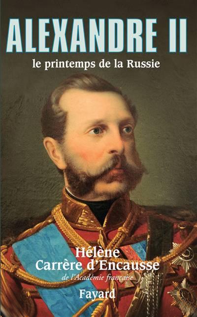 Alexandre Ii ; Le Printemps De La Russie
