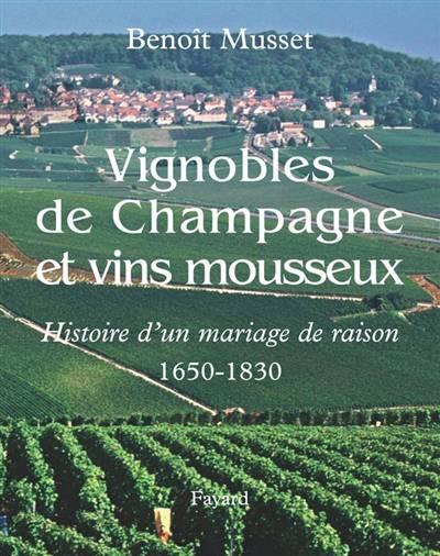 Vignoble De Champagne Et Vins Mousseux ; Histoire D'un Mariage De Raison 1650-1830