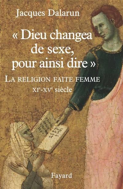 'dieu Changea De Sexe, Pour Ainsi Dire' ; La Religion Faite Femme Xi-xv Siècle