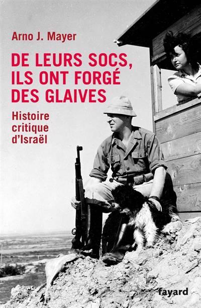 De Leurs Socs, Ils Ont Forgé Des Glaives ; Histoire Critique D'israël