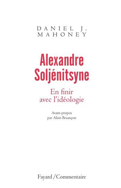 Alexandre Soljénitsyne ; En Finir Avec L'idéologie