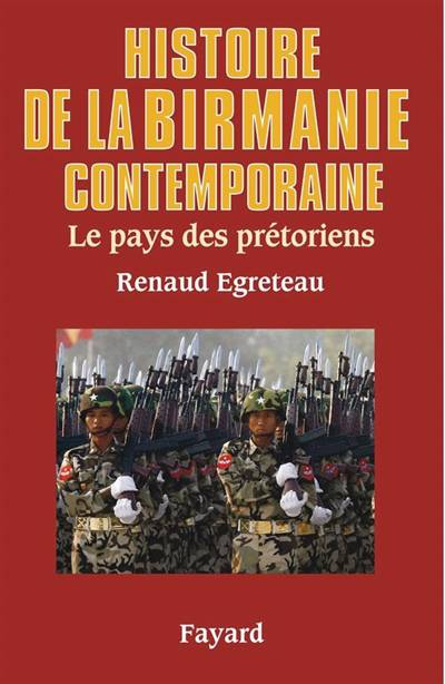 Histoire De La Birmanie Contemporaine ; Le Pays Des Prétoriens