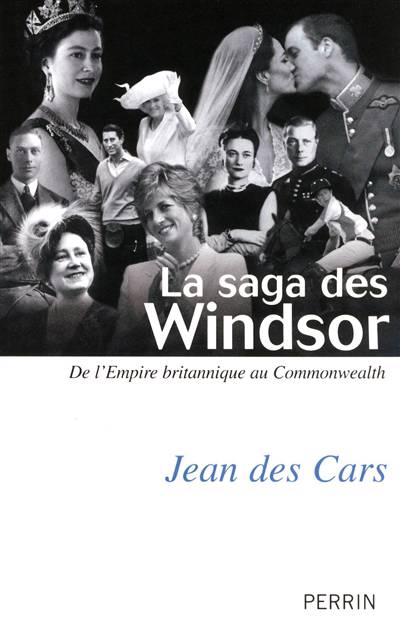 La Saga Des Windsor ; De L'empire Britannique Au Commonwealth