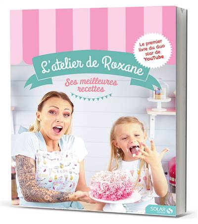 L'atelier De Roxane ; Ses Meilleurs Recettes