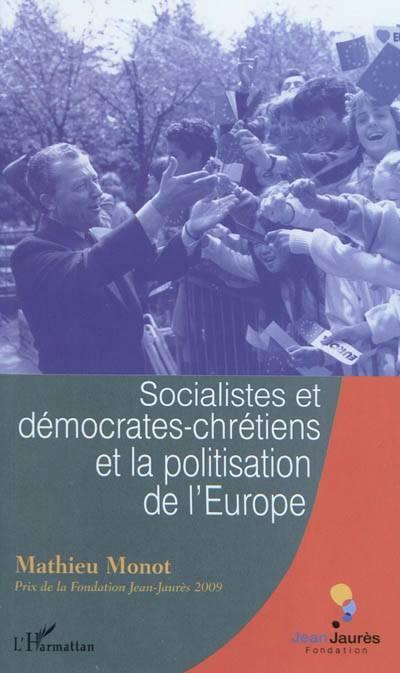 Socialistes Et Démocrates-chrétiens Et La Politisation De L'europe