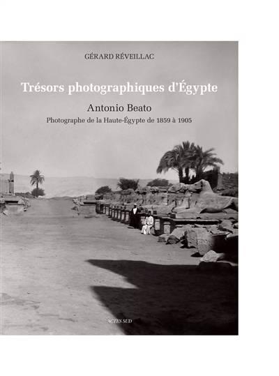 Trésors Photographiques D'egypte : Antonio Beato