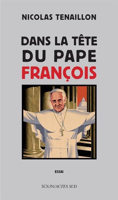 Dans La Tete Du Pape Francois