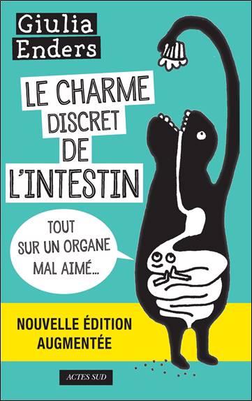 Le Charme Discret De L'intestin ; Tout Sur Un Organe Mal Aimé...