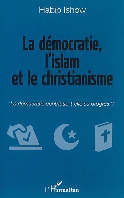 La Démocratie, L'islam Et Le Christianisme ; La Démocratie Contribue-t-elle Au Progrès ?