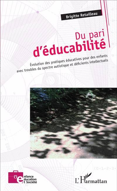 Du Pari D'éducabilité ; évolution Des Pratiques éducatives Pour Des Enfants Avec Troubles Du Spectre Autistique Et Déficients Intellectuels