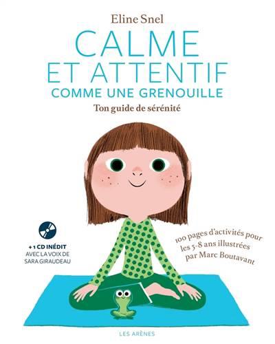 Calme Et Attentif Comme Une Grenouille ; Ton Guide De Sénénité