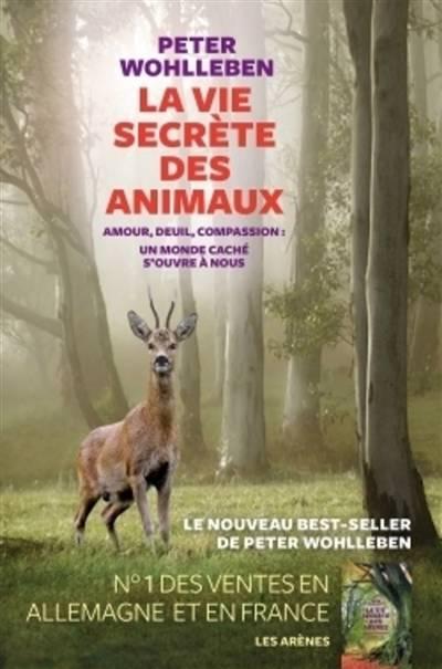 La Vie Secrète Des Animaux ; Amour, Deuil, Compassion : Un Monde Caché S'ouvre à Nous