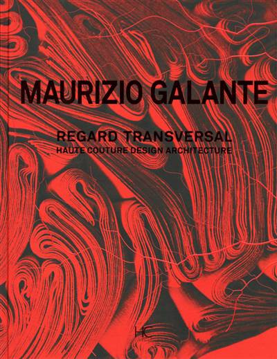 Maurizio Galante ; Regard Transversal ; Haute Couture Design Architecture