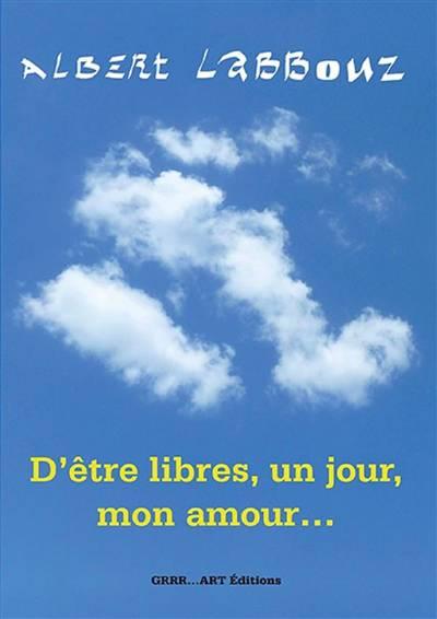 D'être Libres, Un Jour, Mon Amour...