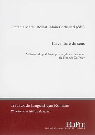 L'aventure Du Sens. Melanges De Philologie Provencale En L'honneur De Francois Zufferey