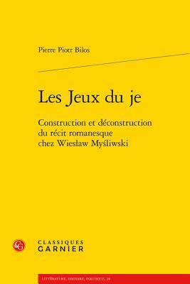 Les Jeux Du Je ; Construction Et Déconstruction Du Récit Romanesque Chez Wiesaw