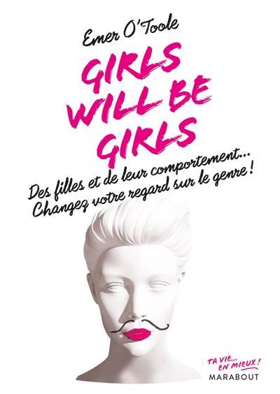 Girls Will Be Girls ; Des Filles Et De Leur Comportement... Cnagez Votre Regard Sur Le Genre !