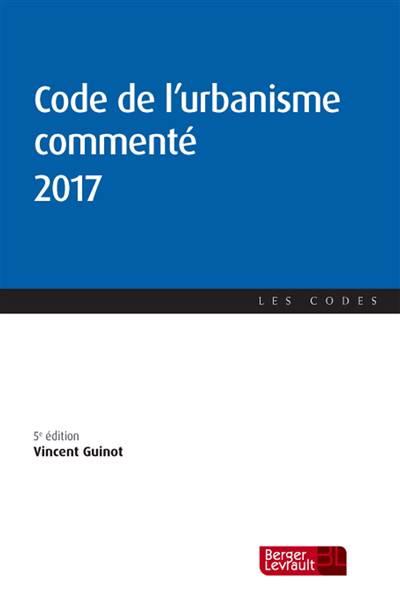 Code De L'urbanisme Commenté 2017 (5e édition)