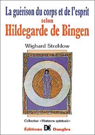 Guerison Du Corps Et De L'esprit Selon Hildegarde De Bingen