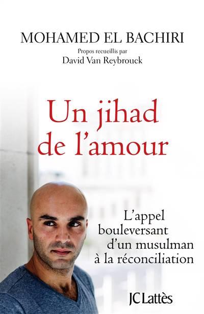 Un Jihad De L'amour ; L'appel Bouleversant D'un Musulman à La Réconciliation