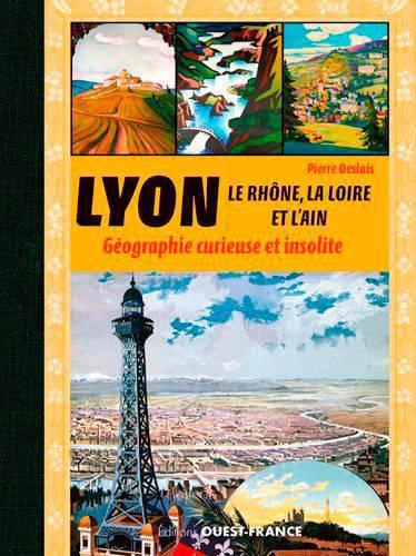 Lyon, Le Rhone, La Loire, L'ain - Geographie Curieuse...