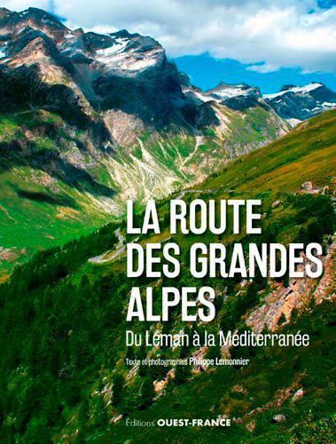 La Route Des Grandes Alpes ; Du Leman à La Méditerranée